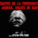 Triomphe de la propagande: les médias, armes de guerre (par John Pilger)