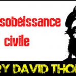 Henry David THOREAU – La désobéissance civile (extraits)