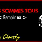 Nous sommes tous [Remplir ici] (par Noam Chomsky)