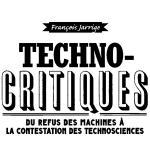 Technocritique contre industrie [du mensonge] – (par François Jarrige)