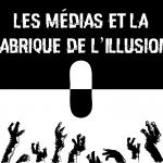 Les médias et la fabrique de l'illusion: à propos de quelques mensonges rassurants